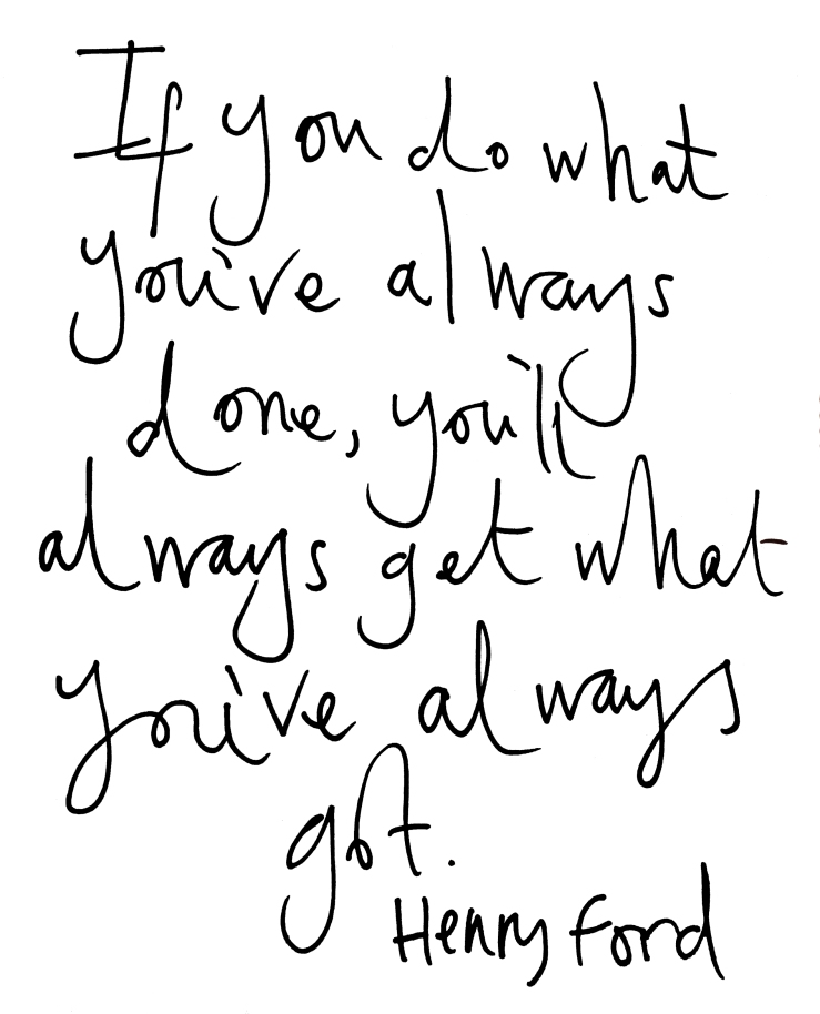 do what you've always done